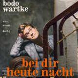 Bodo Wartke Bei dir heute Nacht - © Bodo Wartke